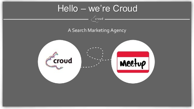 A Search Marketing Agency Hello – we're Croud