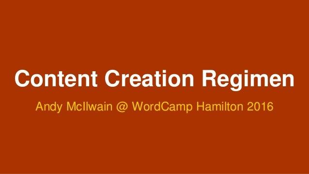 @andymci Content Creation Regimen Andy McIlwain @ WordCamp Hamilton 2016