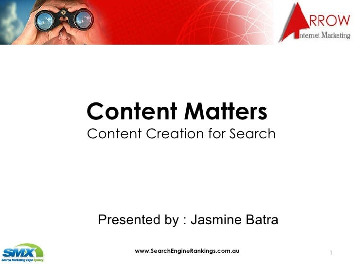 Content Matters Content Creation for Search www.SearchEngineRankings.com.au Presented by : Jasmine Batra