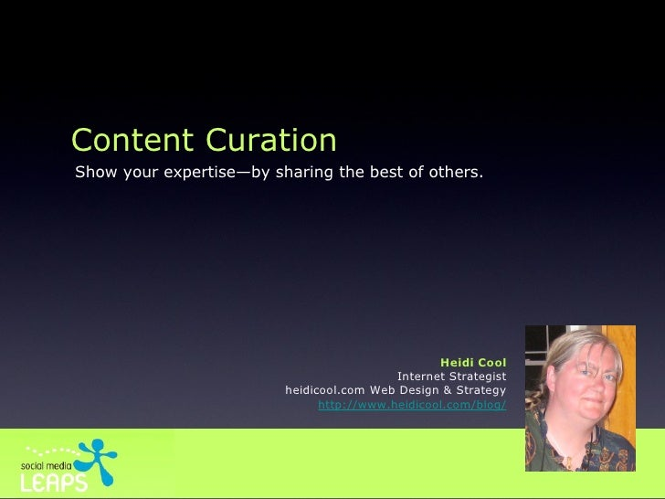 Content Curation Show your expertise—by sharing the best of others. Heidi Cool Internet Strategist heidicool.com Web Desig...