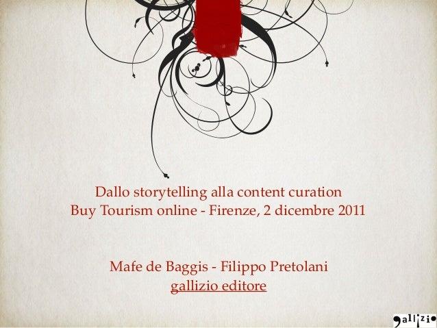 Dallo storytelling alla content curation Buy Tourism online - Firenze, 2 dicembre 2011 Mafe de Baggis - Filippo Pretolani ...