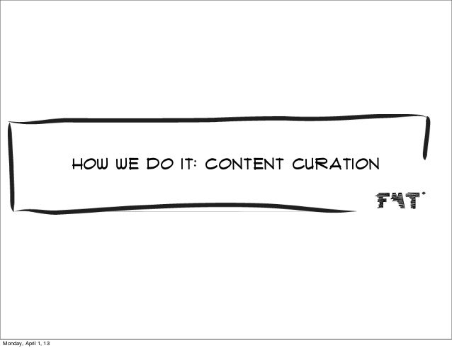 How we do it: Content curationMonday, April 1, 13