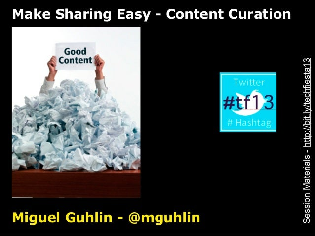 Make Sharing Easy - Content Curation                                       Session Materials - http://bit.ly/techfiesta13M...