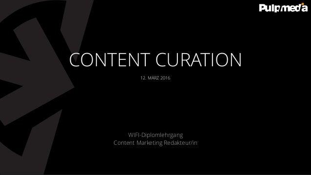 12. MÄRZ 2016 WIFI-Diplomlehrgang Content Marketing Redakteur/in CONTENT CURATION