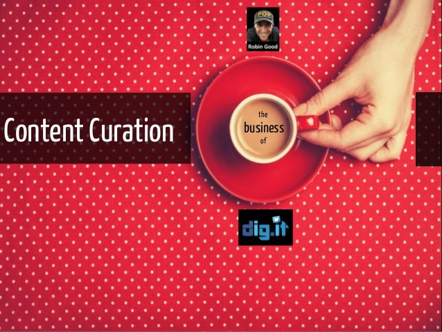 Content  the  Curation business  of