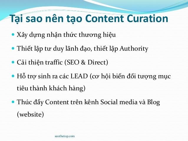 Tại sao nên tạo Content Curation  Xây dựng nhận thức thương hiệu  Thiết lập tư duy lãnh đạo, thiết lập Authority  Cải t...