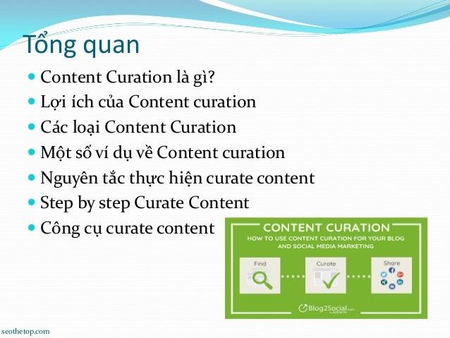 Tổng quan  Content Curation là gì?  Lợi ích của Content curation  Các loại Content Curation  Một số ví dụ về Content c...