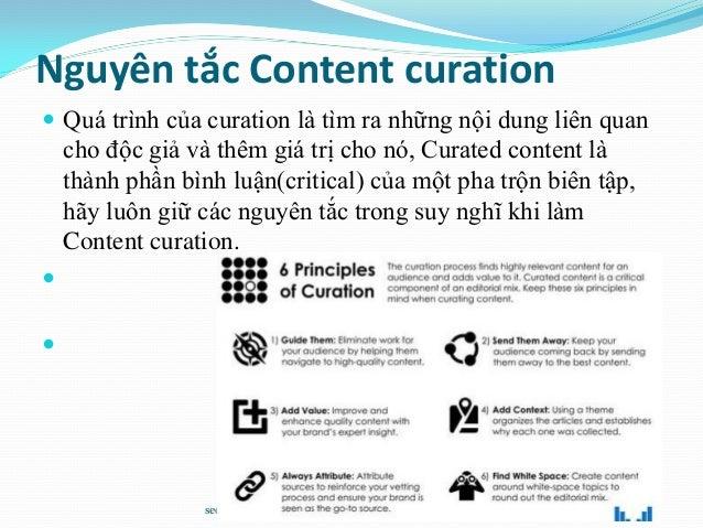 Nguyên tắc Content curation  Quá trình của curation là tìm ra những nội dung liên quan cho độc giả và thêm giá trị cho nó...