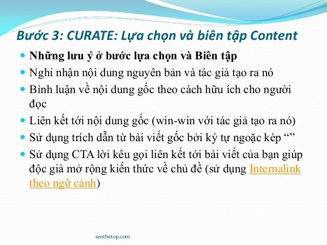 Bước 3: CURATE: Lựa chọn và biên tập Content  Những lưu ý ở bước lựa chọn và Biên tập  Nghi nhận nội dung nguyên bản và ...