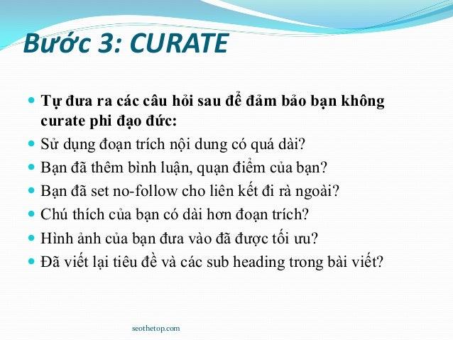 Bước 3: CURATE  Tự đưa ra các câu hỏi sau để đảm bảo bạn không curate phi đạo đức:  Sử dụng đoạn trích nội dung có quá d...