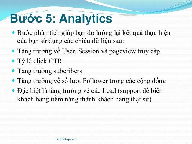 Bước 5: Analytics  Bước phân tích giúp bạn đo lường lại kết quả thực hiện của bạn sử dụng các chiều dữ liệu sau:  Tăng t...