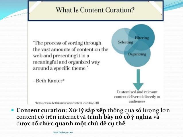  Content curation: Xứ lý sắp xếp thông qua số lượng lớn content có trên internet và trình bày nó có ý nghĩa và được tổ ch...