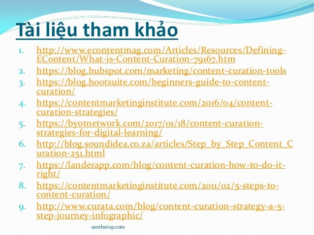 Tài liệu tham khảo 1. http://www.econtentmag.com/Articles/Resources/Defining- EContent/What-is-Content-Curation-79167.htm ...