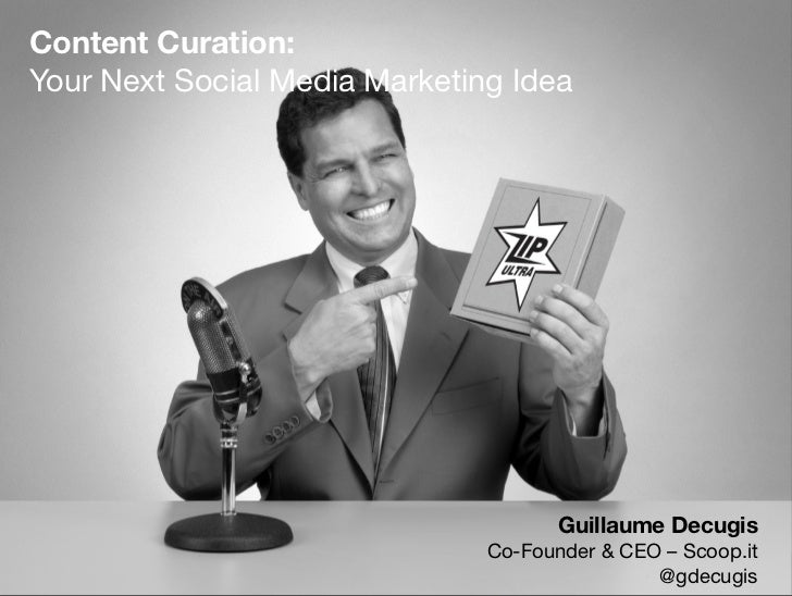 Content Curation: Your Next Social Media Marketing Idea                                      Guillaume Decugis            ...