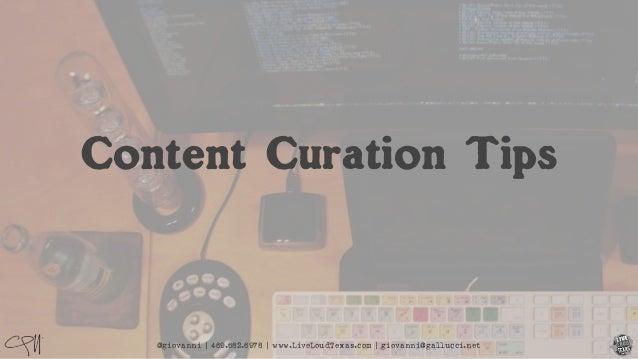 @giovanni | 469.682.6978 | www.LiveLoudTexas.com | giovanni@gallucci.net Content Curation Tips