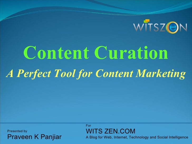 Content Curation A Perfect Tool for Content Marketing   Presented by Praveen K Panjiar For WITS ZEN.COM A Blog for Web, In...