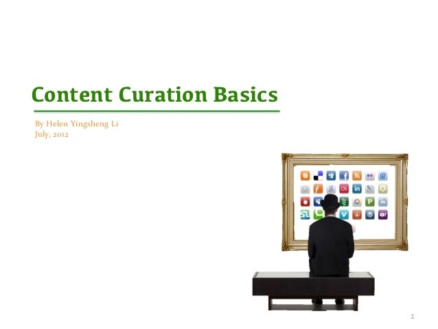 Content Curation BasicsBy Helen Yingsheng LiJuly, 2012                                 1