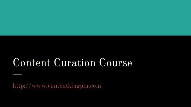 Content Curation Course http://www.contentkingpin.com