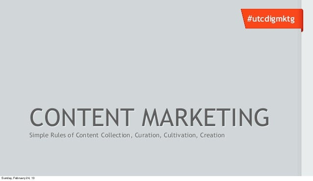 #utcdigmktg                   CONTENT MARKETING                   Simple Rules of Content Collection, Curation, Cultivatio...