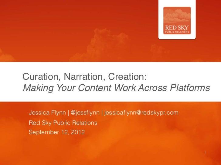 Curation, Narration, Creation:Making Your Content Work Across Platforms Jessica Flynn | @jessflynn | jessicaflynn@redskypr....