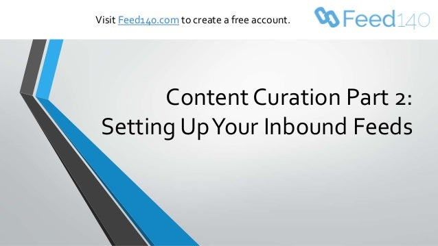 Content Curation Part 2: Setting UpYour Inbound Feeds Visit Feed140.com to create a free account.