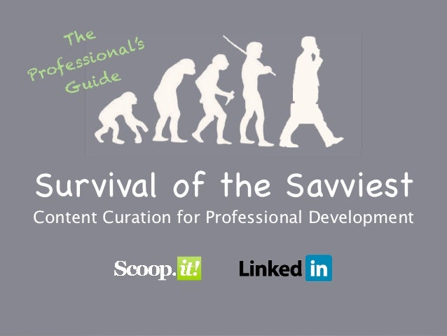 T he             al's     ess io nProf     Gu  i deSurvival of the SavviestContent Curation for Professional Development