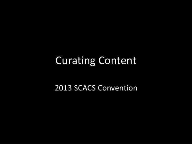 Curating Content 2013 SCACS Convention