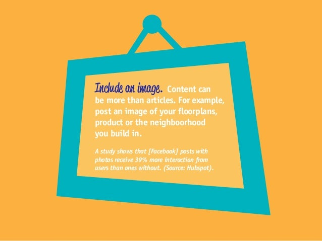 Include an image. Content can be more than articles. For example, post an image of your floorplans, product or the neighbo...