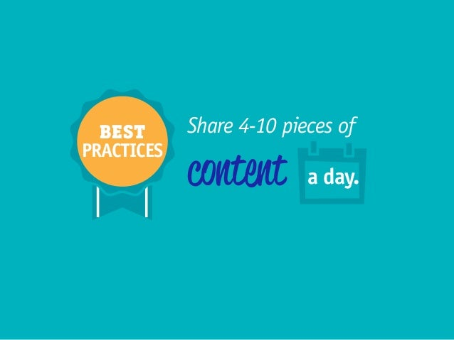 Share 4-10 pieces of content a day. BEST PRACTICES