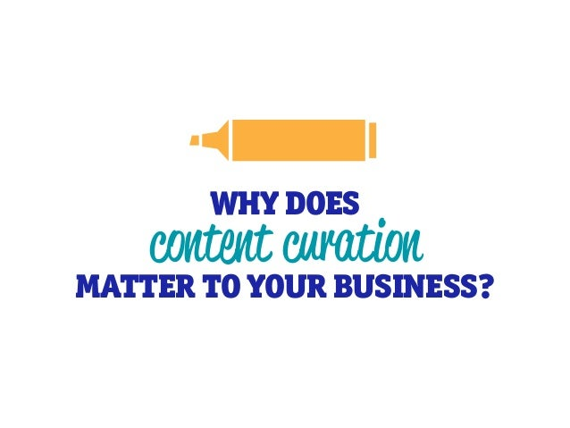 WHY DOES content curation MATTER TO YOUR BUSINESS?
