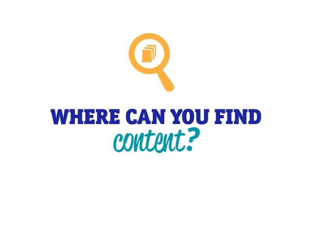 WHERE CAN YOU FIND content?
