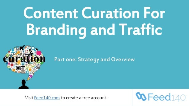 Content Curation For Branding and Traffic Part one: Strategy and Overview Visit Feed140.com to create a free account.