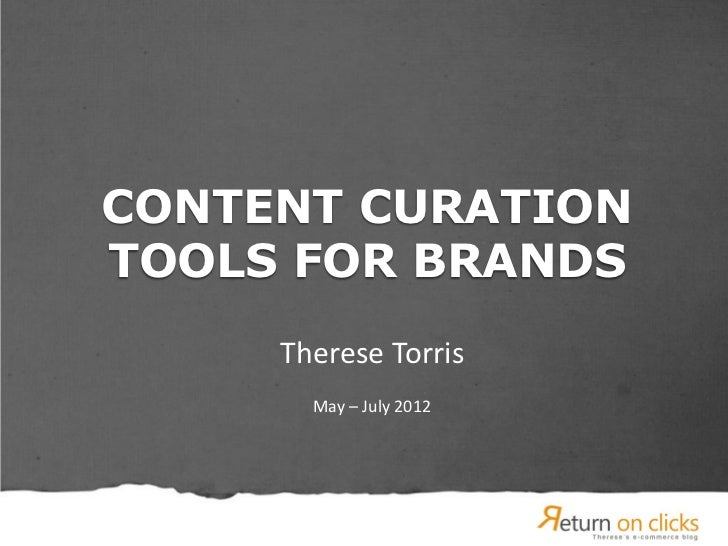 CONTENT CURATIONTOOLS FOR BRANDS     Therese Torris       May – July 2012