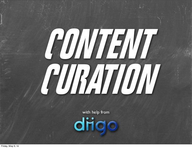 CONTENT CURATIONwith help from Friday, May 9, 14