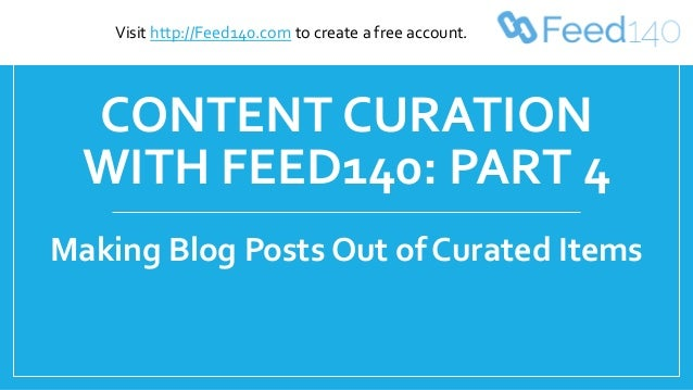 CONTENT CURATION WITH FEED140: PART 4 Making Blog Posts Out of Curated Items Visit http://Feed140.com to create a free acc...