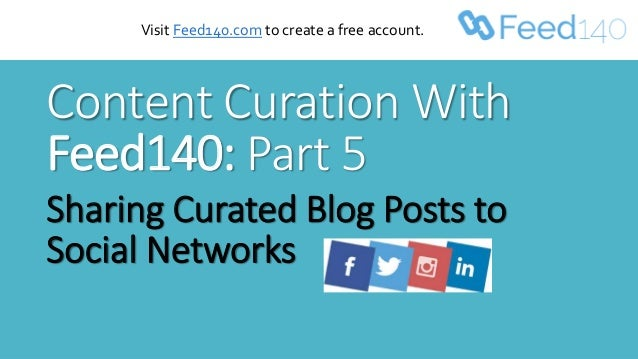 Content Curation With Feed140: Part 5 Sharing Curated Blog Posts to Social Networks Visit Feed140.com to create a free acc...