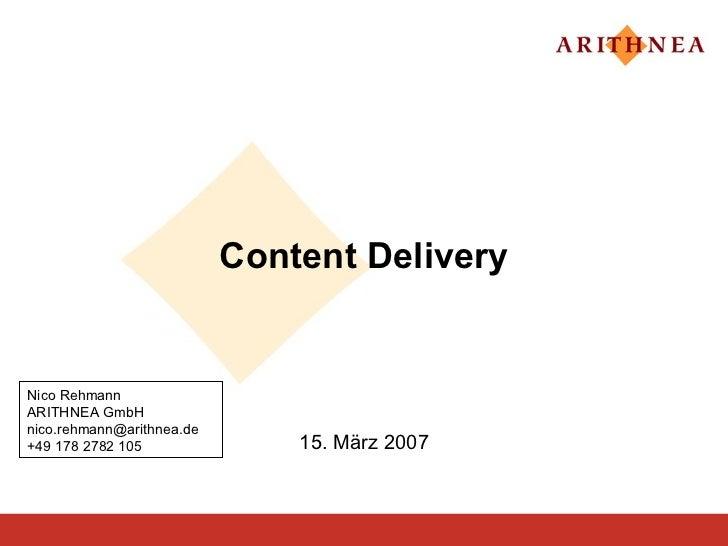 Content DeliveryNico RehmannARITHNEA GmbHnico.rehmann@arithnea.de+49 178 2782 105               15. März 2007