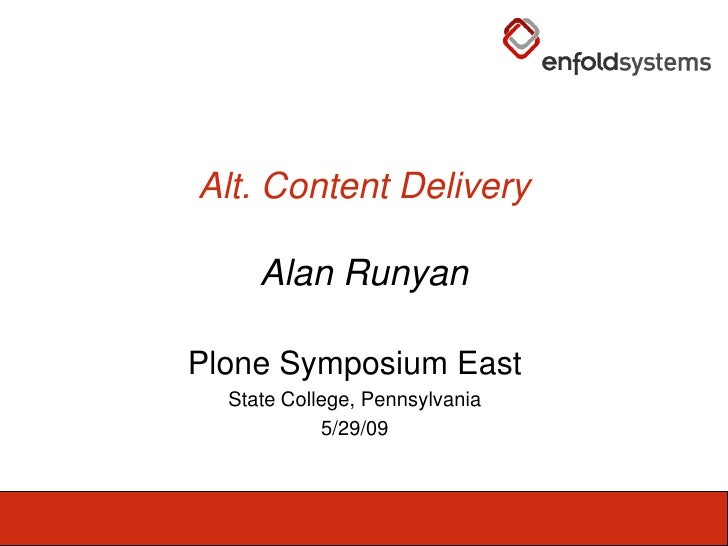 Alt. Content DeliveryAlan Runyan<br />Plone Symposium East<br />State College, Pennsylvania<br />5/29/09<br />