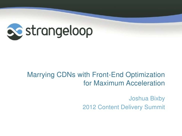 Marrying CDNs with Front-End Optimization                for Maximum Acceleration                               Joshua Bix...