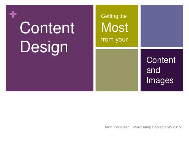 + Content Design Getting the Most from your Dawn Pedersen   WordCamp Sacramento 2015 Content and Images