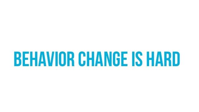 behavior change is hard