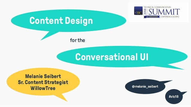 Content Design Conversational UI Melanie Seibert Sr. Content Strategist WillowTree forthe #stc18 @melanie_seibert