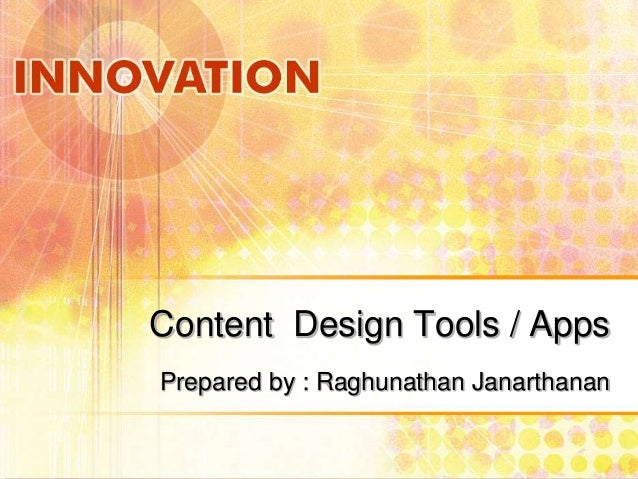 Content Design Tools / Apps Prepared by : Raghunathan Janarthanan