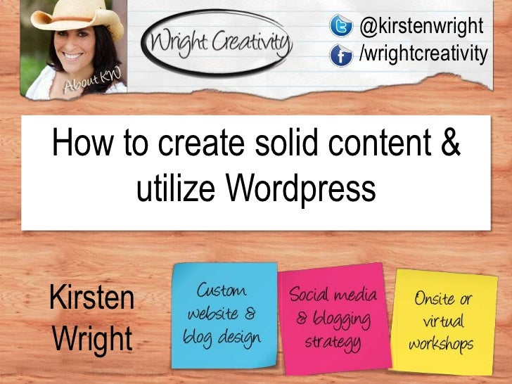 @kirstenwright<br />/wrightcreativity<br />How to create solid content & utilize Wordpress<br />Kirsten Wright<br />