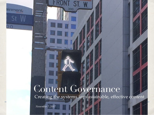 November 7, 2017 Creating the systems for sustainable, effective content Content Governance