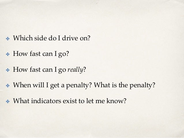 ✤ Which side do I drive on? ✤ How fast can I go? ✤ How fast can I go really? ✤ When will I get a penalty? What is the ...