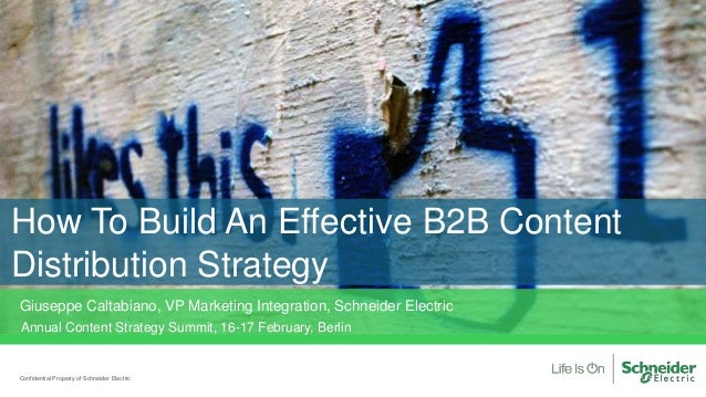 How To Build An Effective B2B Content Distribution Strategy Confidential Property of Schneider Electric Annual Content Str...