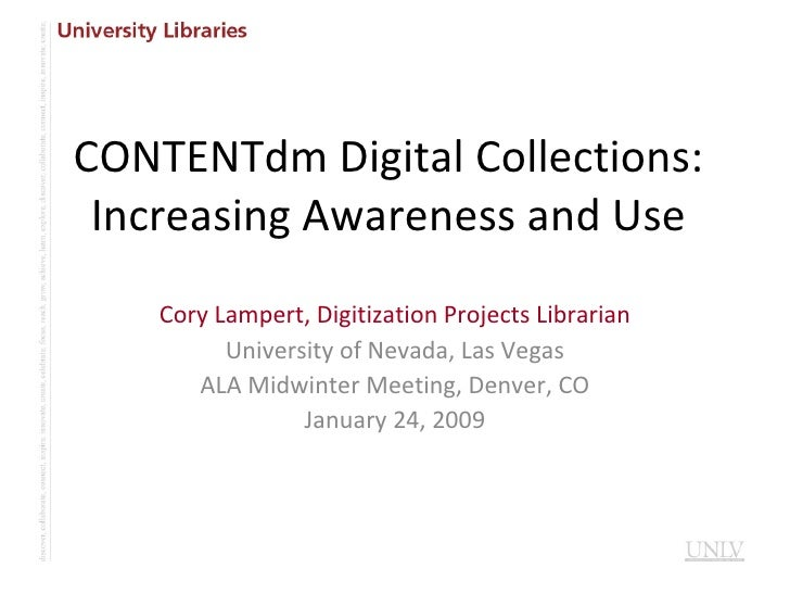 CONTENTdm Digital Collections: Increasing Awareness and Use Cory Lampert, Digitization Projects Librarian University of Ne...