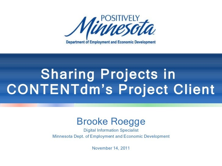 Sharing Projects in  CONTENTdm's Project Client Brooke Roegge Digital Information Specialist Minnesota Dept. of Employment...