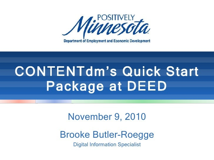 CONTENTdm's Quick Start Package at DEED November 9, 2010 Brooke Butler-Roegge Digital Information Specialist
